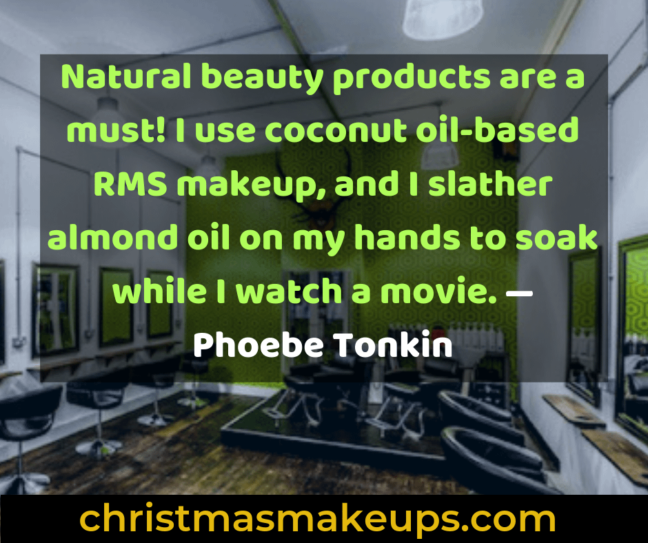 Natural beauty products are a must! I use coconut oil-based RMS makeup, and I slather almond oil on my hands to soak while I watch a movie. — Phoebe Tonkin