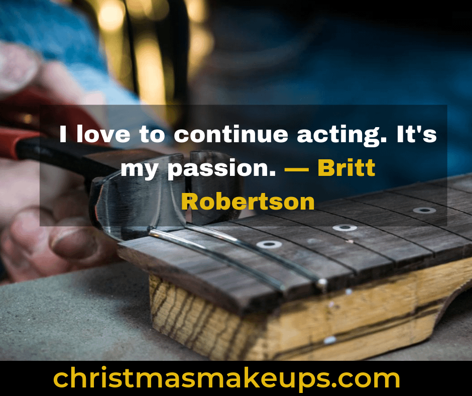 I love to continue acting. It's my passion. — Britt Robertson