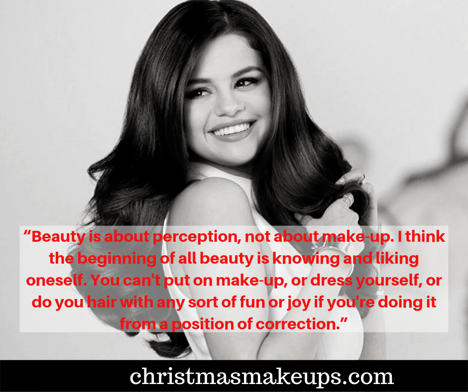 """""""Beauty is about perception, not about make-up. I think the beginning of all beauty is knowing and liking oneself. You can't put on make-up, or dress yourself, or do you hair with any sort of fun or joy if you're doing it from a position of correction."""""""