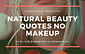 Natural Beauty Quotes No Makeup - Christmas Makeups