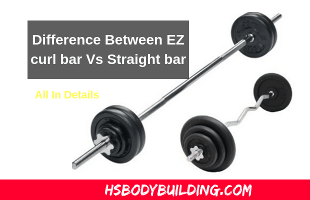 Difference Between EZ bar Vs Straight bar