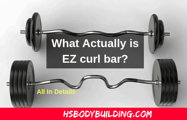 What Actually is EZ curl bar?